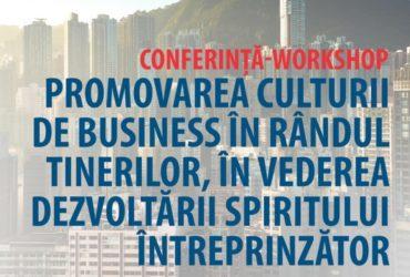 Conferință - Workshop - Promovarea culturii de business în rândul tinerilor, în vederea dezvoltării spiritului întreprinzător